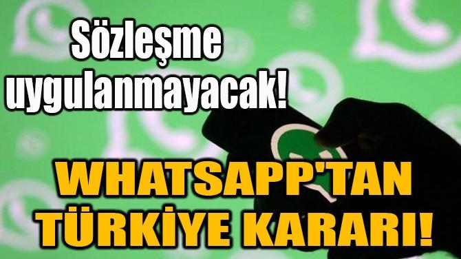 WHATSAPP'TAN TÜRKİYE KARARI!