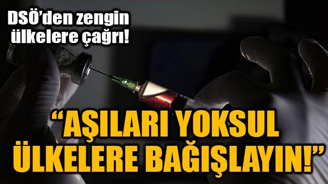 """""""AŞILARI YOKSUL ÜLKELERE BAĞIŞLAYIN!"""""""