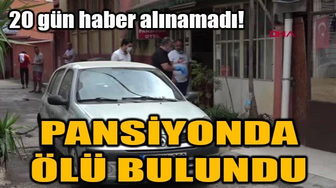 PANSİYONDA ÖLÜ BULUNDU