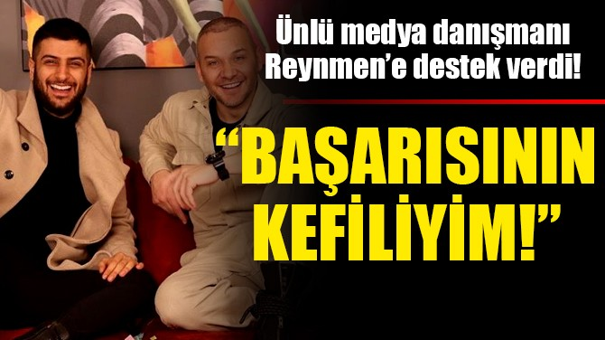 ÜNLÜ MEDYA DANIŞMANINDAN REYNMEN'E DESTEK!