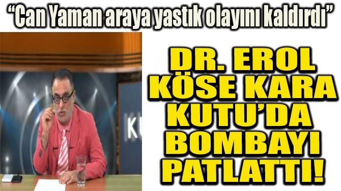 DR.EROL KÖSE KARA KUTU'DA BOMBAYI PATLATTI!