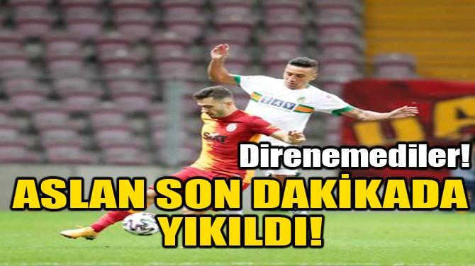ASLAN SON DAKİKADA YIKILDI!