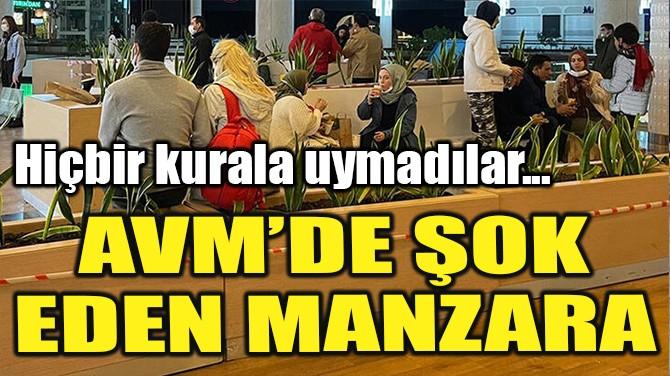 AVM'DE ŞOK EDEN MANZARA