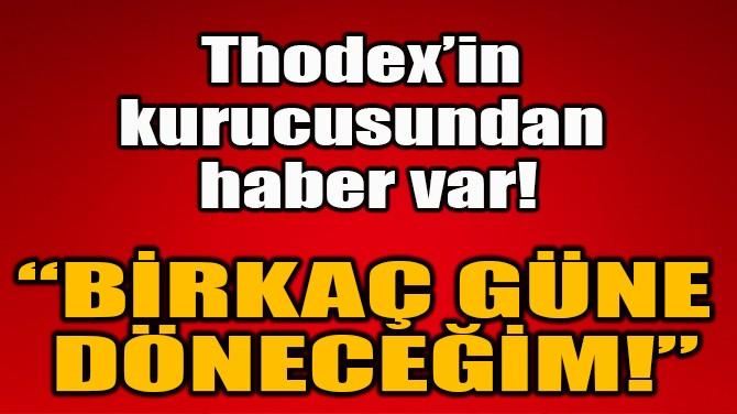 """""""BİRKAÇ GÜNE DÖNECEĞİM!"""""""