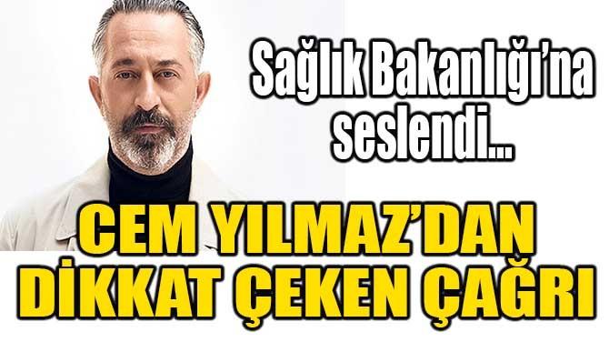 CEM YILMAZ'DAN DİKKAT ÇEKEN ÇAĞRI!
