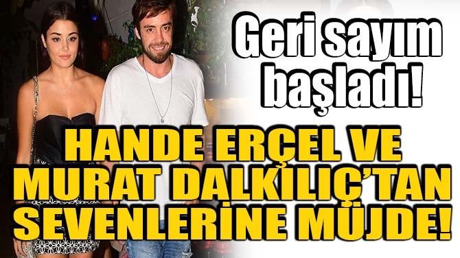 HANDE ERÇEL VE MURAT DALKILIÇ'TAN SEVENLERİNE MÜJDE!