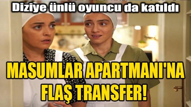 """MASUMLAR APARTMANI""NA FLAŞ TRANSFER!"