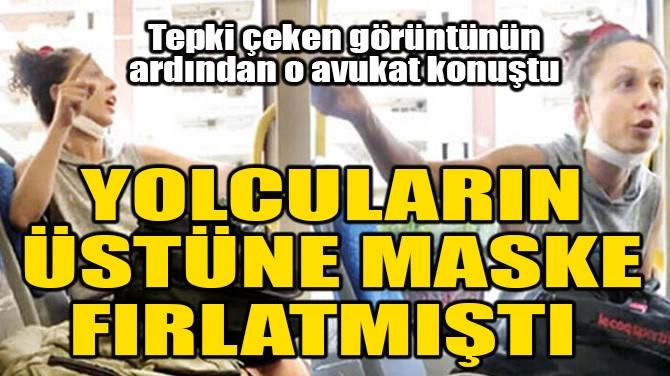 YOLCULARIN ÜSTÜNE MASKE FIRLATMIŞTI...
