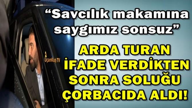 ARDA TURAN İFADE VERDİKTEN SONRA SOLUĞU ÇORBACIDA ALDI!