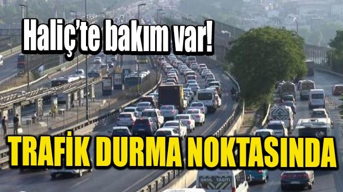 HALİÇ'TE TRAFİK DURMA NOKTASINDA