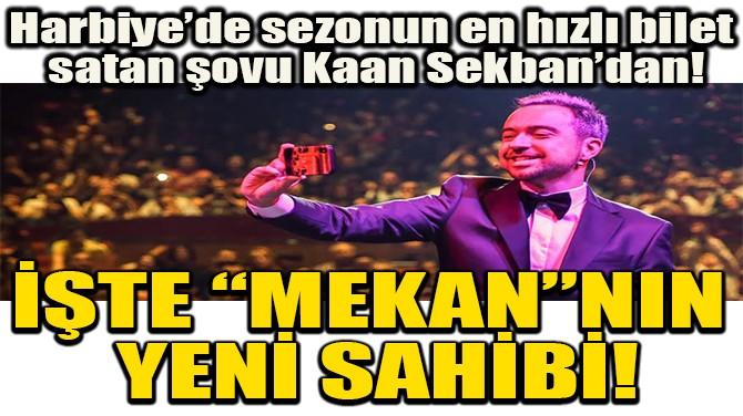 """İŞTE """"MEKAN""""NIN  YENİ SAHİBİ!"""