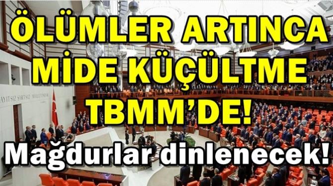 ÖLÜMLER ARTINCA MİDE KÜÇÜLTME TBMM'DE!