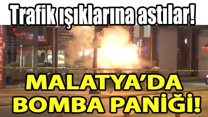 MALATYA'DA BOMBA PANİĞİ!