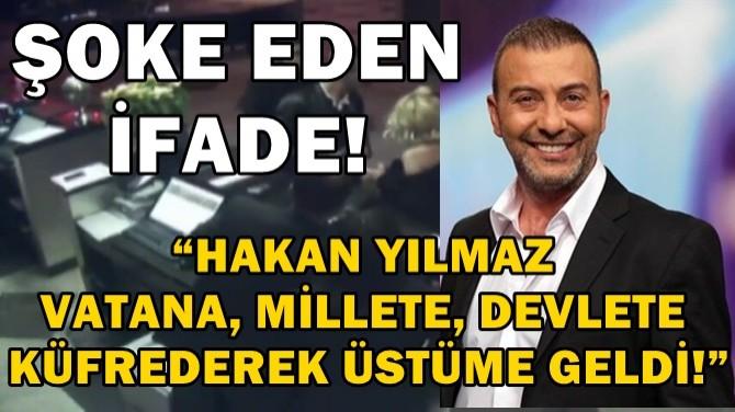"""""""HAKAN YILMAZ VATANA, MİLLET, DEVLETE  KÜFREDEREK ÜSTÜME GELDİ!"""""""