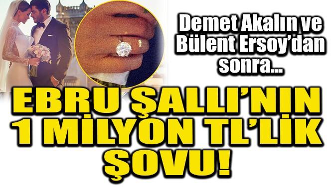 EBRU ŞALLI'NIN 1 MİLYON TL'LİK ŞOVU!