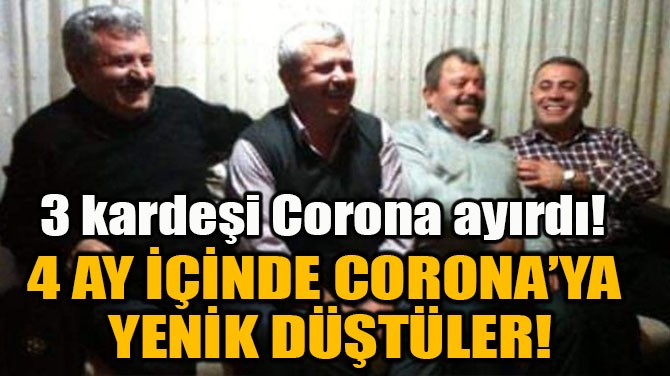 4 AY İÇİNDE CORONA'YA YENİK DÜŞTÜLER!