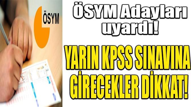 YARIN KPSS SINAVINA GİRECEKLER DİKKAT!