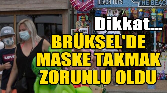 BRÜKSEL'DE MASKE TAKMAK ZORUNLU OLDU