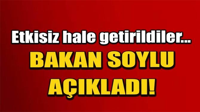 """BAKAN SOYLU AÇIKLADI: """"3 TERÖRİST ETKİSİZ HALE GETİRİLDİ!"""