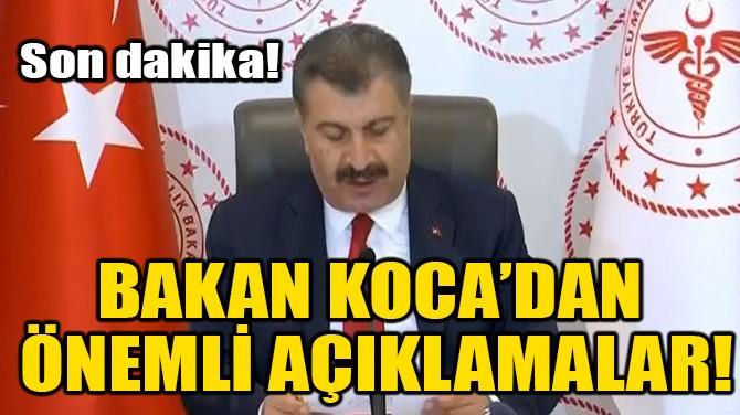 BAKAN KOCA'DAN  ÖNEMLİ AÇIKLAMALAR!