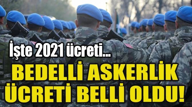 BEDELLİ ASKERLİK 2021 ÜCRETİ BELLİ OLDU!