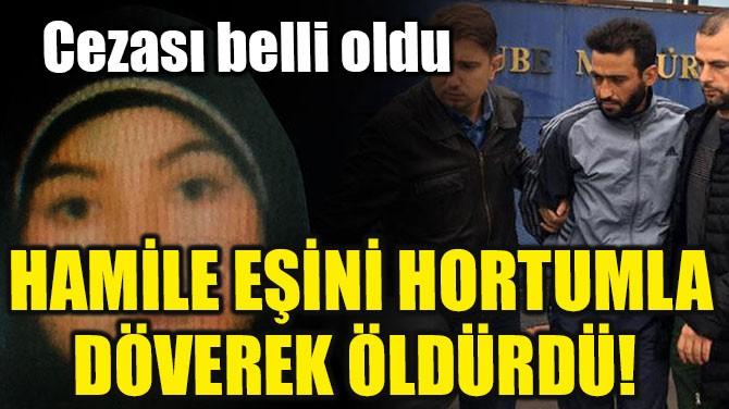 HAMİLE EŞİNİ HORTUMLA DÖVEREK ÖLDÜRDÜ!