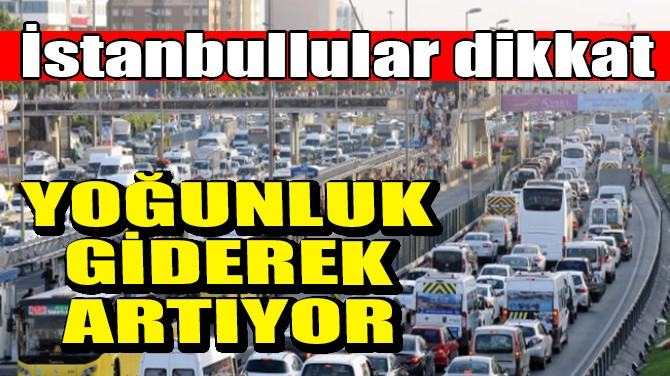 SON DAKİKA! İSTANBUL'DA TRAFİK YOĞUNLUĞU!