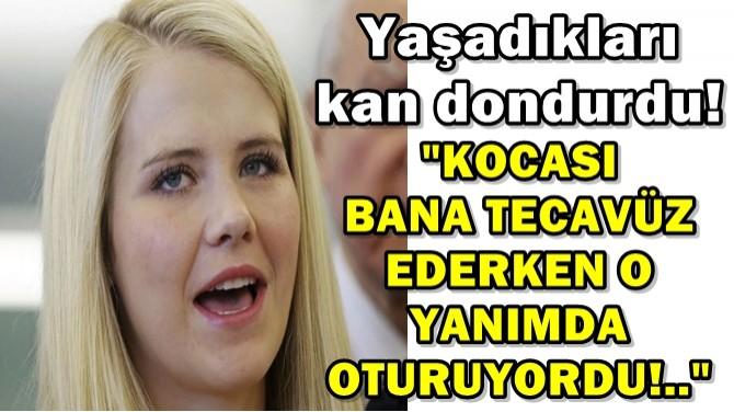 """""""KOCASI BANA TECAVÜZ EDERKEN O YANIMDA OTURUYORDU!.."""""""