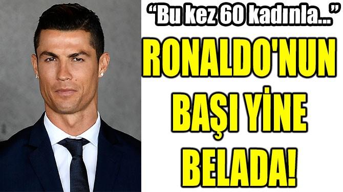 RONALDO'NUN  BAŞI YİNE  BELADA!