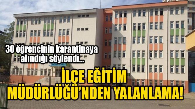 İLÇE MİLLİ EĞİTİM MÜDÜRLÜĞÜ'NDEN YALANLAMA!
