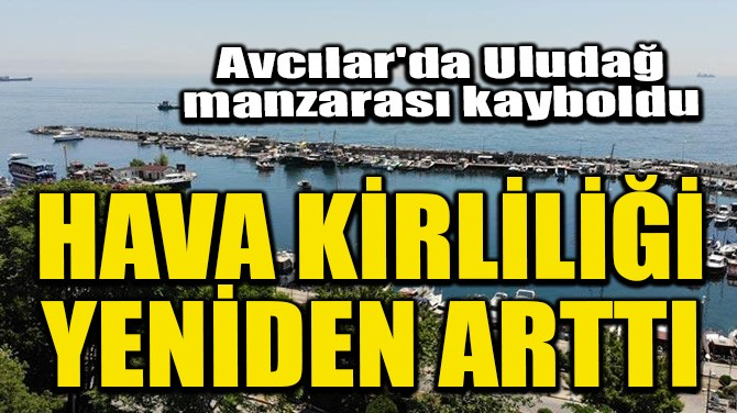 HAVA KİRLİLİĞİ YENİDEN ARTTI!