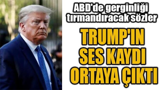 TRUMP'IN  SES KAYDI  ORTAYA ÇIKTI