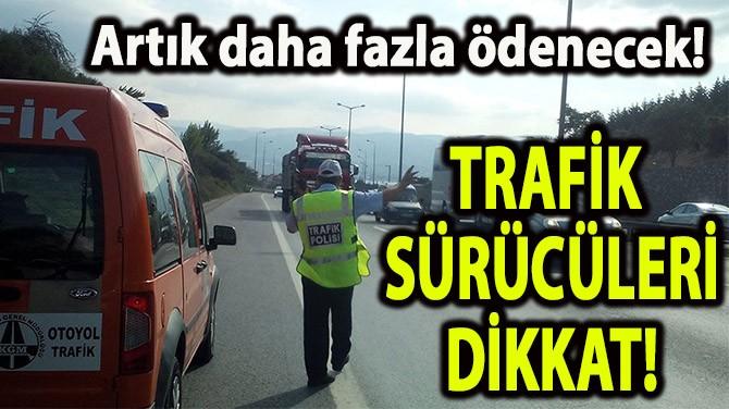 TRAFİK SÜRÜCÜLERİ DİKKAT!