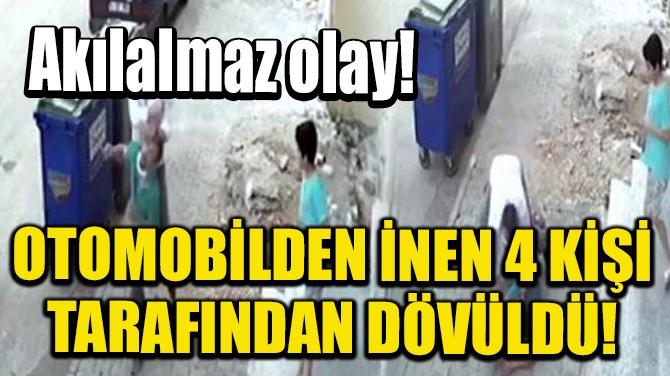 OTOMOBİLDEN İNEN 4 KİŞİ TARAFINDAN TEKME TOKAT DÖVÜLDÜ!