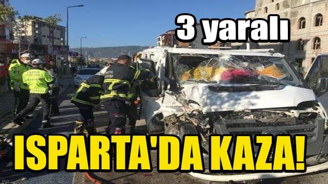 ISPARTA'DA KAZA! 3 YARALI