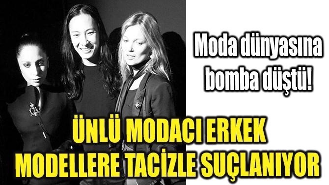 ÜNLÜ MODACI ERKEK MODELLERE TACİZLE SUÇLANIYOR