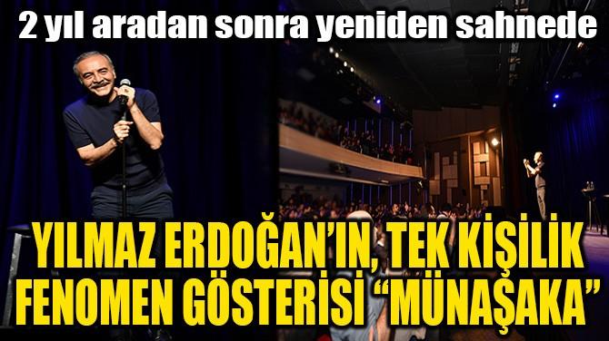 """YILMAZ ERDOĞAN'IN, TEK KİŞİLİK FENOMEN GÖSTERİSİ """"MÜNAŞAKA"""""""
