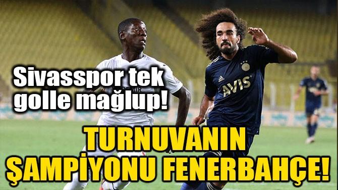 TURNUVANIN ŞAMPİYONU FENERBAHÇE!