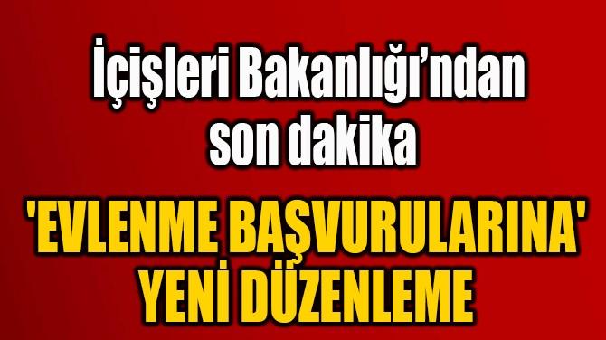 'EVLENME BAŞVURULARINA'  YENİ DÜZENLEME
