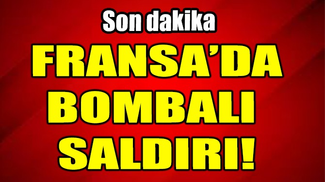 FRANSA'DA BOMBALI SALDIRI