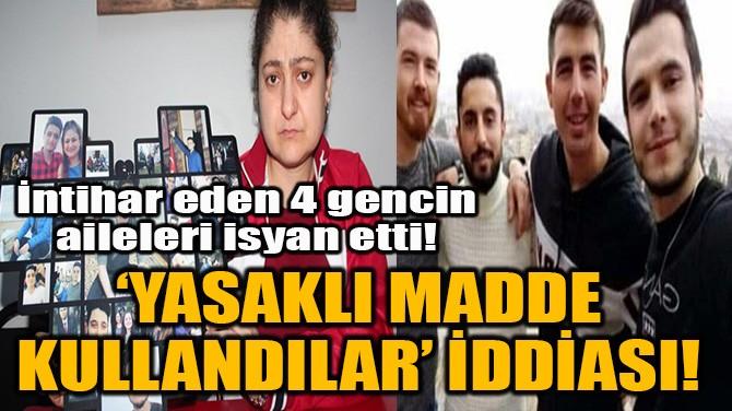 'YASAKLI MADDE KULLANDILAR' İDDİASI!
