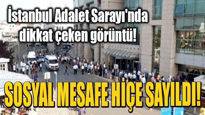 SOSYAL MESAFE HİÇE SAYILDI!