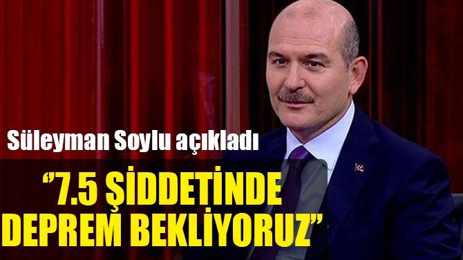 SOYLU AÇIKLADI: ''İSTANBUL'DA 7.5 ŞİDDETİNDE DEPREM BEKLİYORUZ''