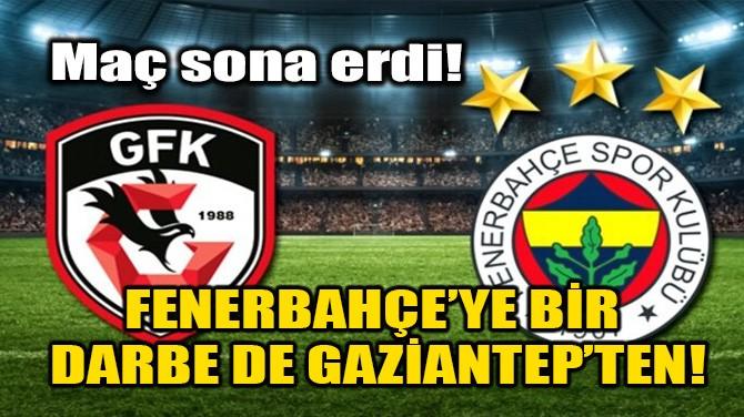 GAZİANTEP FK- FENERBAHÇE