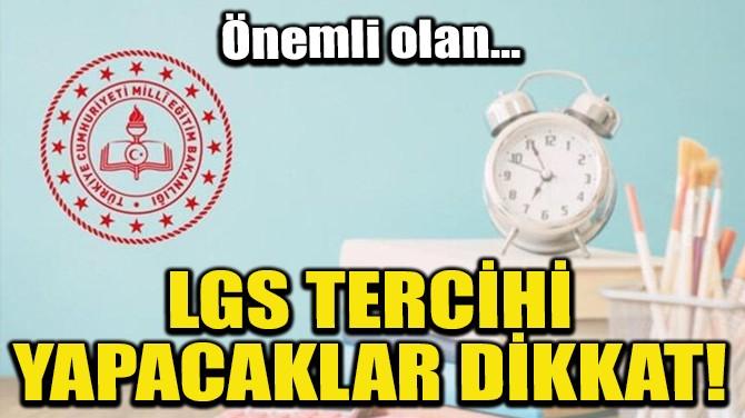 LGS TERCİHİ YAPACAKLAR DİKKAT!