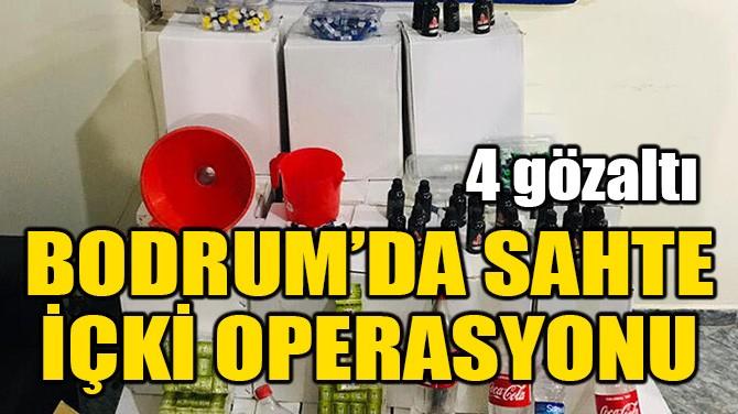 BODRUM'DA SAHTE İÇKİ OPERASYONU
