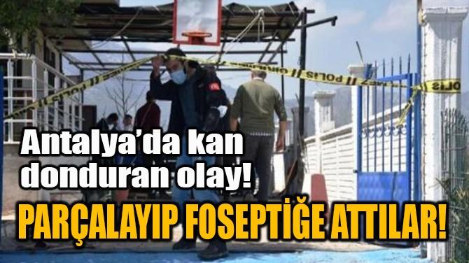 PARÇALAYIP FOSEPTİĞE ATTILAR!