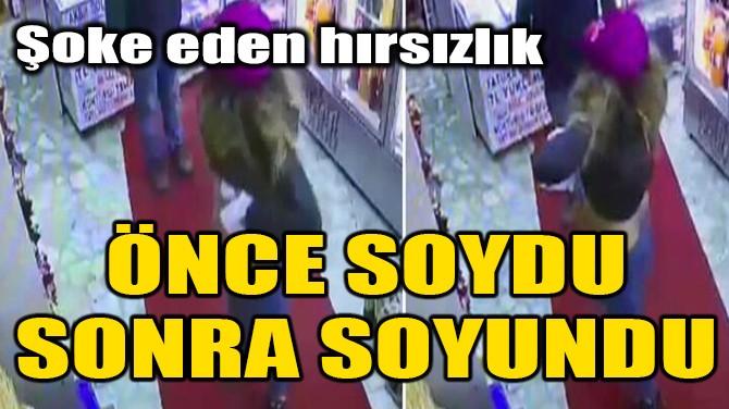 ÖNCE SOYDU SONRA SOYUNDU...