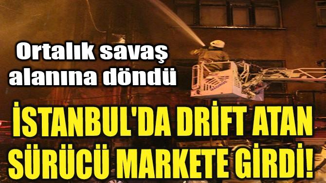 İSTANBUL'DA DRİFT ATAN SÜRÜCÜ MARKETE GİRDİ!