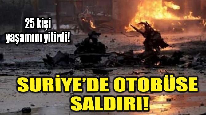 SURİYE'DE OTOBÜSE SALDIRI!